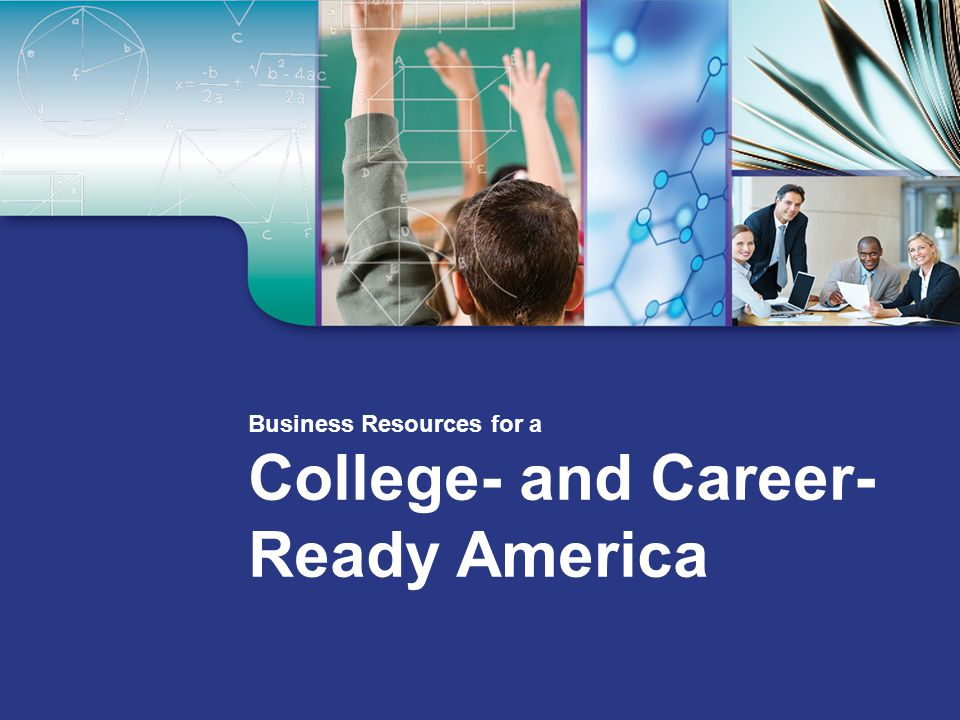 Business Resources for a College- and Career- Ready America
