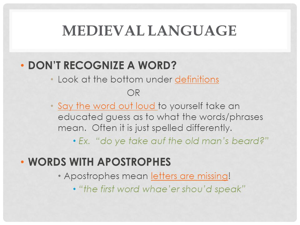 MEDIEVAL LANGUAGE DON'T RECOGNIZE A WORD? Look at the bottom under definitions OR Say the word out loud to yourself take an educated guess as to what