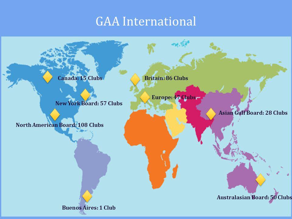 GAA International Asian Gulf Board: 28 Clubs Australasian Board: 50 Clubs North American Board: 108 Clubs New York Board: 57 Clubs Canada: 15 ClubsBri