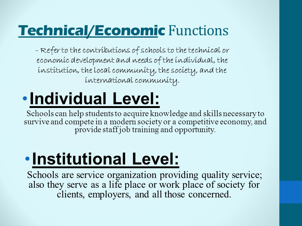Technical/Economic Functions Individual Level: Schools can help students to acquire knowledge and skills necessary to survive and compete in a modern society or a competitive economy, and provide staff job training and opportunity.