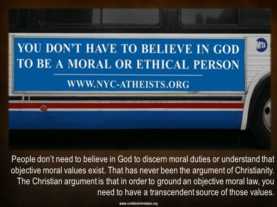 People don't need to believe in God to discern moral duties or understand that objective moral values exist.