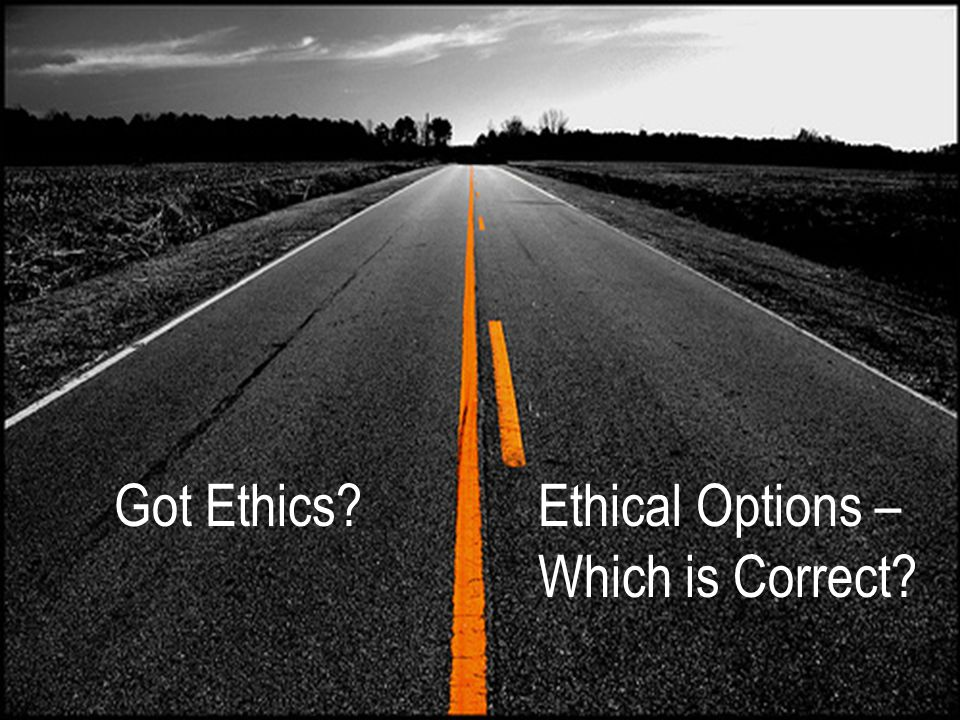 Got Ethics?Ethical Options – Which is Correct?