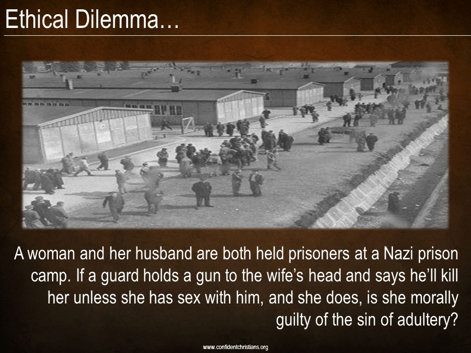 Ethical Dilemma… A woman and her husband are both held prisoners at a Nazi prison camp.