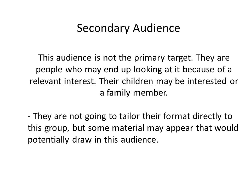 Secondary Audience This audience is not the primary target.