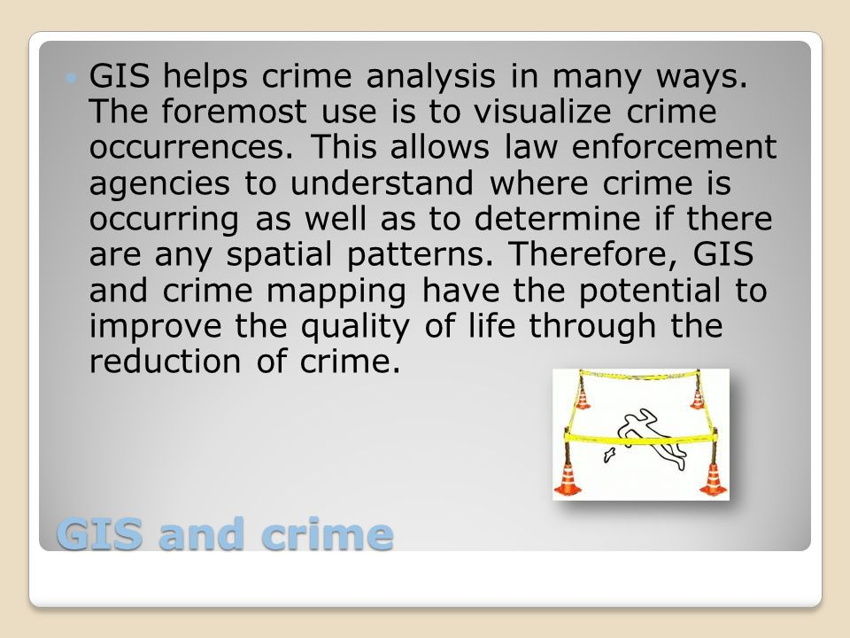GIS and crime GIS helps crime analysis in many ways.