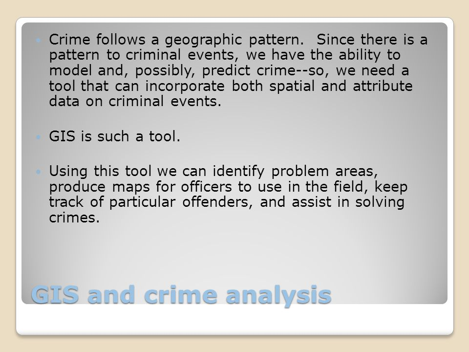 GIS and crime analysis Crime follows a geographic pattern.