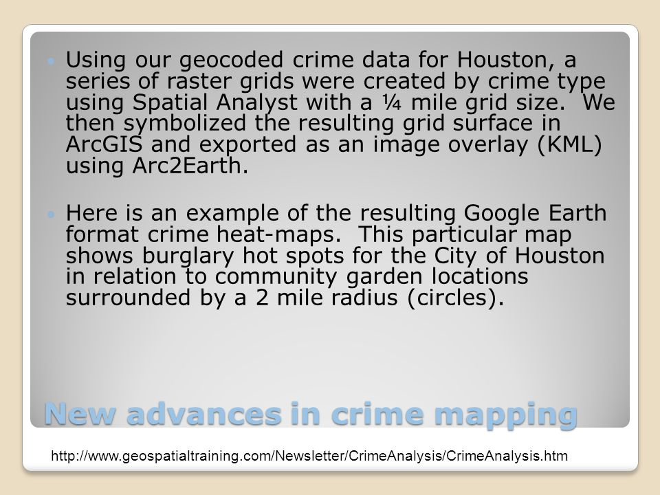 New advances in crime mapping Using our geocoded crime data for Houston, a series of raster grids were created by crime type using Spatial Analyst with a ¼ mile grid size.
