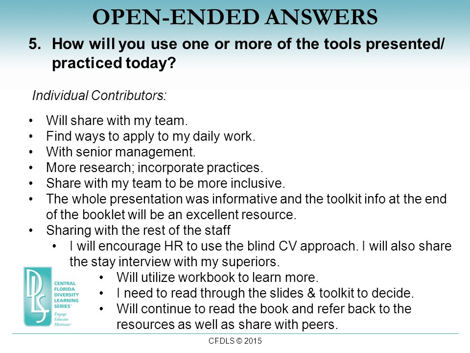 CFDLS © 2015 OPEN-ENDED ANSWERS 5.How will you use one or more of the tools presented/ practiced today.