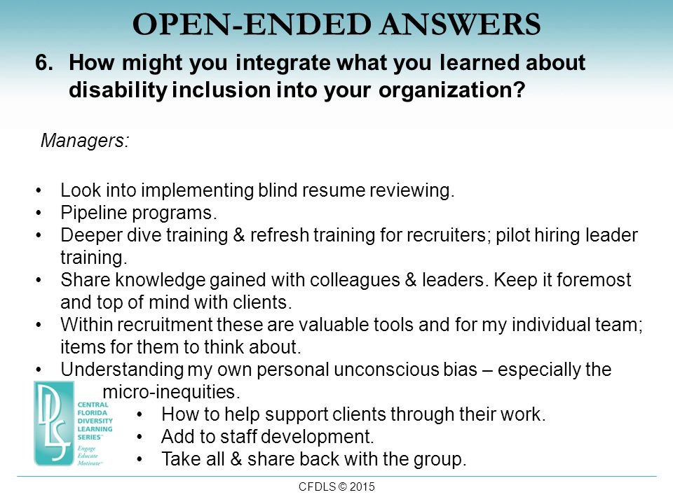 CFDLS © 2015 OPEN-ENDED ANSWERS 6.How might you integrate what you learned about disability inclusion into your organization.