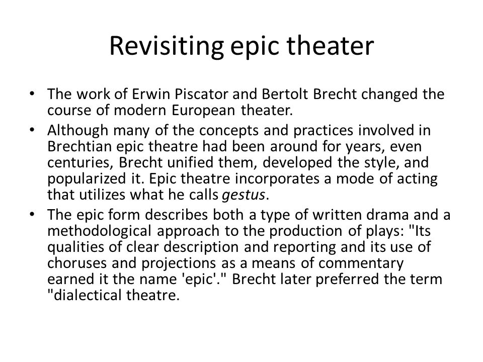 Revisiting epic theater Brecht's experiment with epic writing and staging resulted in both episodic and narrative plays, the aims of which were to show social and political contradictions at work in the world.