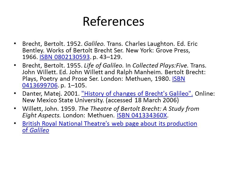 References Brecht, Bertolt. 1952. Galileo. Trans. Charles Laughton. Ed. Eric Bentley. Works of Bertolt Brecht Ser. New York: Grove Press, 1966. ISBN 0