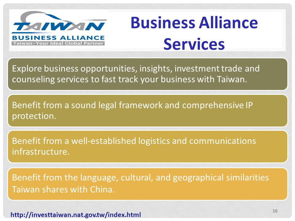 16 Explore business opportunities, insights, investment trade and counseling services to fast track your business with Taiwan.