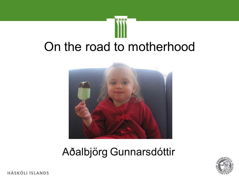 On the road to motherhood Aðalbjörg Gunnarsdóttir