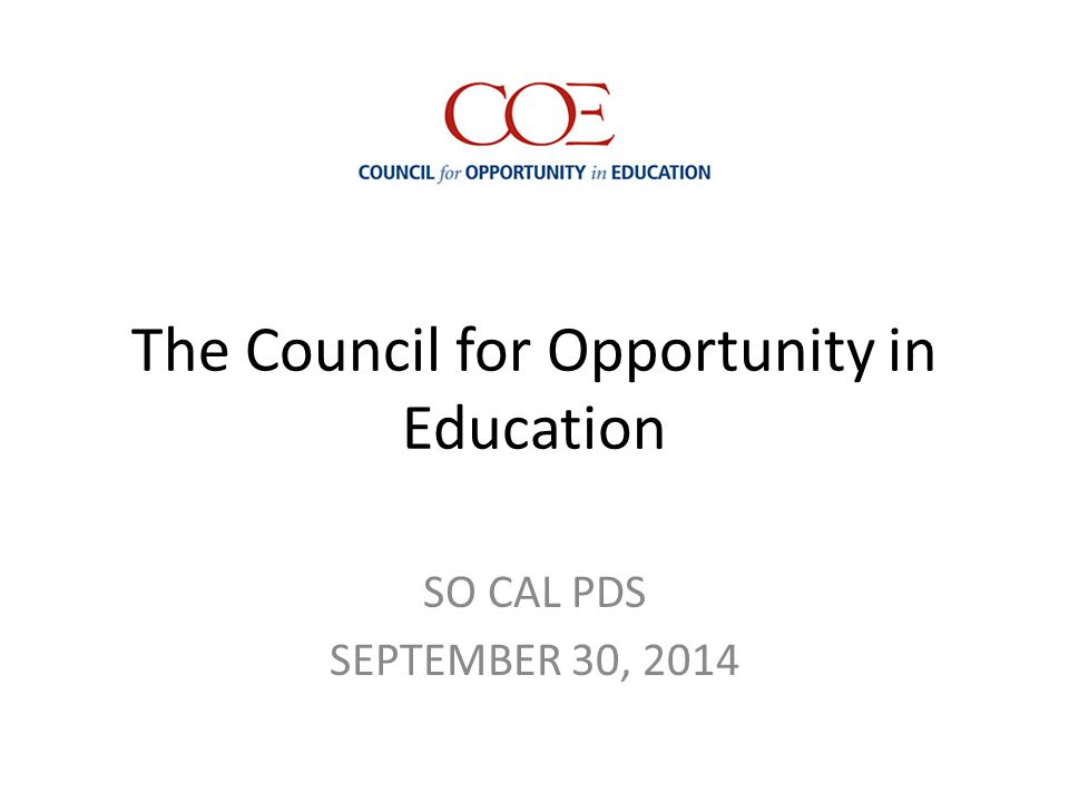 The Council for Opportunity in Education SO CAL PDS SEPTEMBER 30, 2014