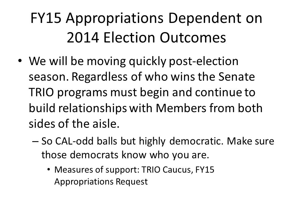 FY15 Appropriations Dependent on 2014 Election Outcomes We will be moving quickly post-election season.