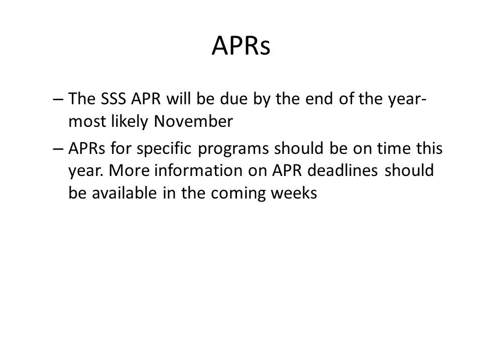 APRs – The SSS APR will be due by the end of the year- most likely November – APRs for specific programs should be on time this year.