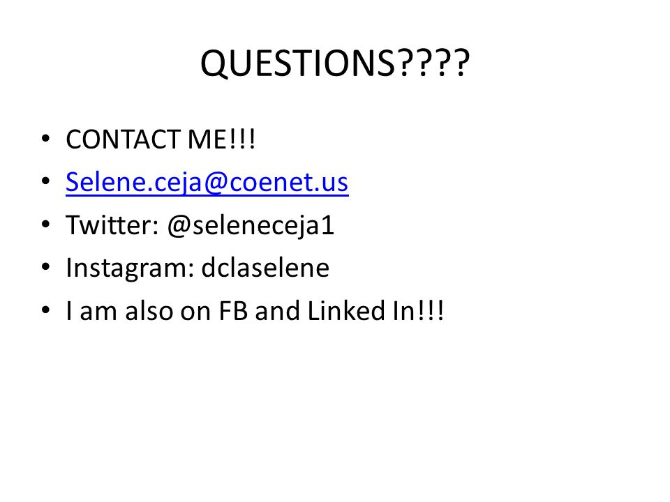 QUESTIONS???? CONTACT ME!!! Selene.ceja@coenet.us Twitter: @seleneceja1 Instagram: dclaselene I am also on FB and Linked In!!!