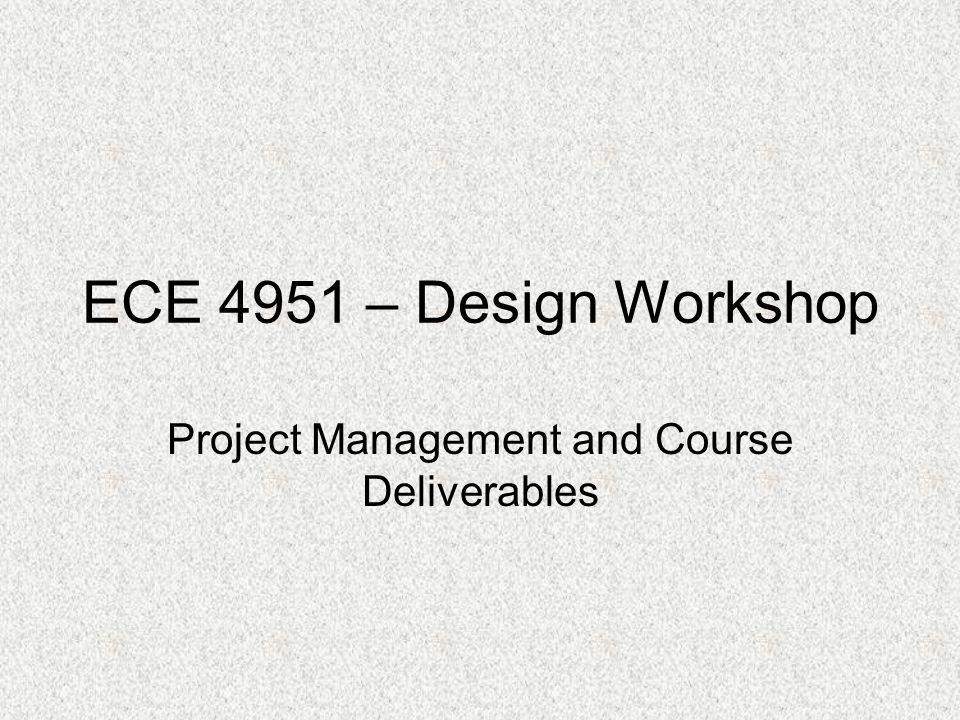 ECE 4951 – Design Workshop Project Management and Course Deliverables