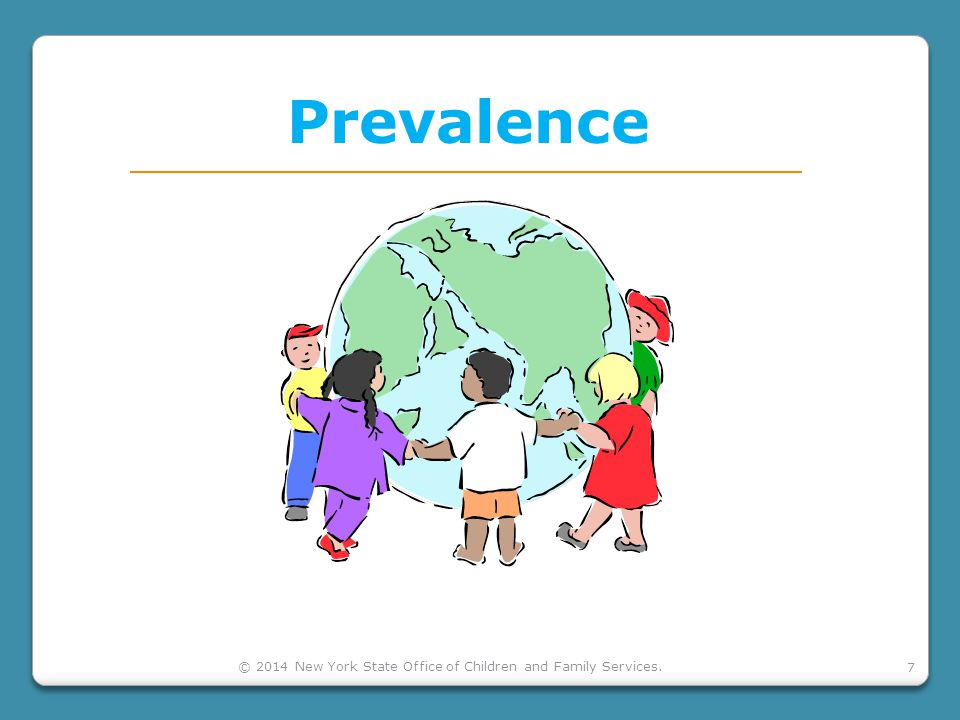 7 Prevalence © 2014 New York State Office of Children and Family Services.