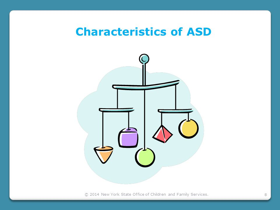 8 Characteristics of ASD © 2014 New York State Office of Children and Family Services.