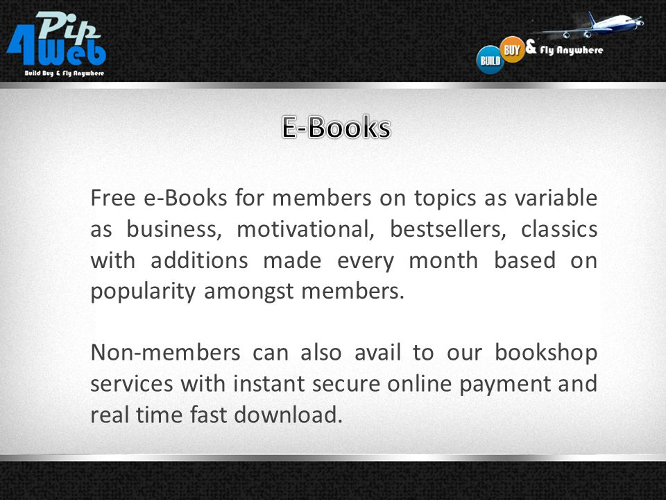Free e-Books for members on topics as variable as business, motivational, bestsellers, classics with additions made every month based on popularity amongst members.