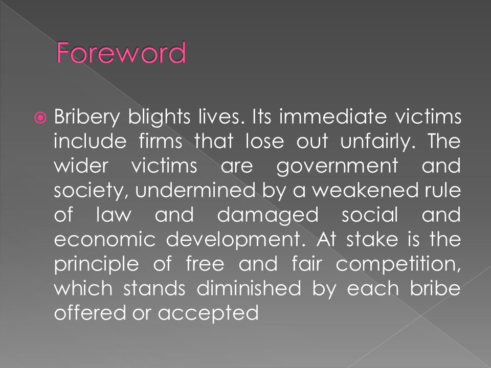  Bribery blights lives.Its immediate victims include firms that lose out unfairly.