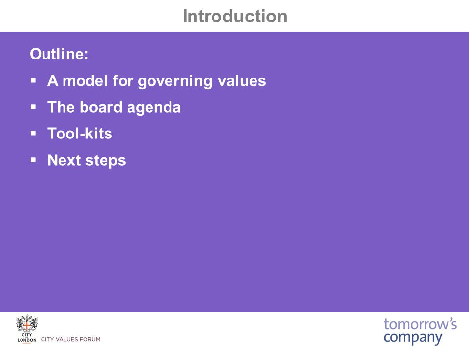 Outline:  A model for governing values  The board agenda  Tool-kits  Next steps Introduction