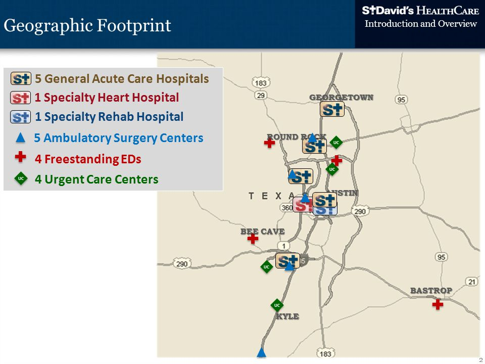 2 Geographic Footprint Introduction and Overview UC 4 Freestanding EDs 1 Specialty Rehab Hospital 4 Urgent Care Centers UC GEORGETOWN ROUND ROCK AUSTIN KYLE BEE CAVE BASTROP 5 Ambulatory Surgery Centers 5 General Acute Care Hospitals 1 Specialty Heart Hospital