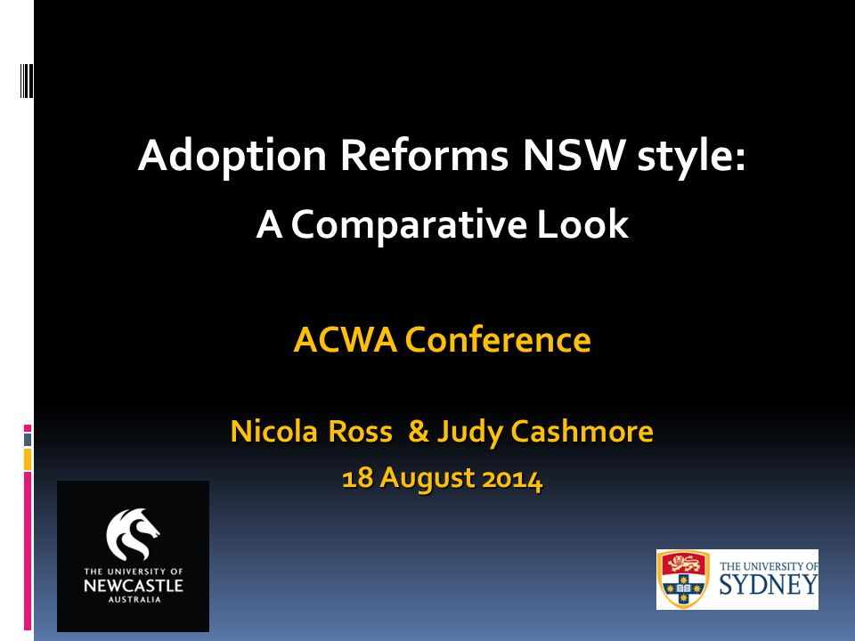 Adoption Reforms NSW style: A Comparative Look ACWA Conference Nicola Ross & Judy Cashmore 18 August 2014