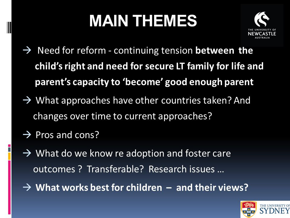 MAIN THEMES  Need for reform - continuing tension between the child's right and need for secure LT family for life and parent's capacity to 'become'