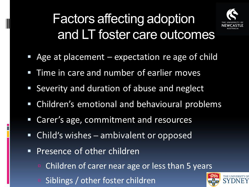 Factors affecting adoption and LT foster care outcomes  Age at placement – expectation re age of child  Time in care and number of earlier moves  S