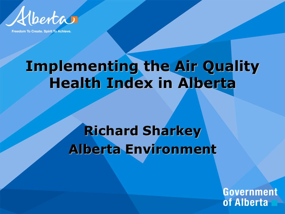 Implementing the Air Quality Health Index in Alberta Richard Sharkey Alberta Environment