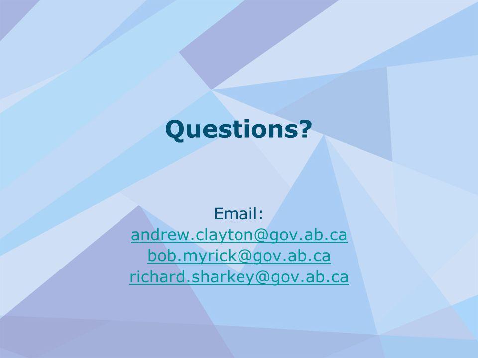 Questions? Email: andrew.clayton@gov.ab.ca bob.myrick@gov.ab.ca richard.sharkey@gov.ab.ca