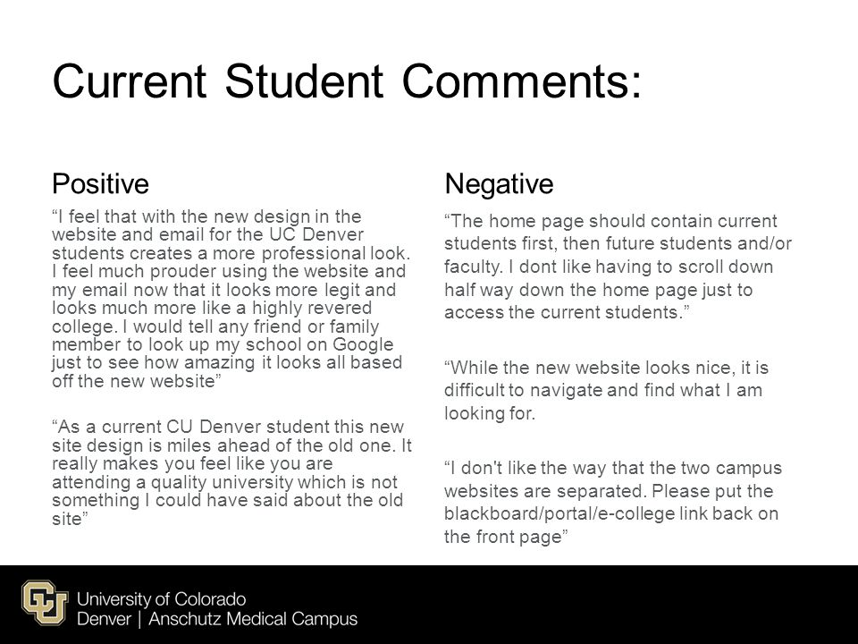 Current Student Comments: Positive I feel that with the new design in the website and email for the UC Denver students creates a more professional look.