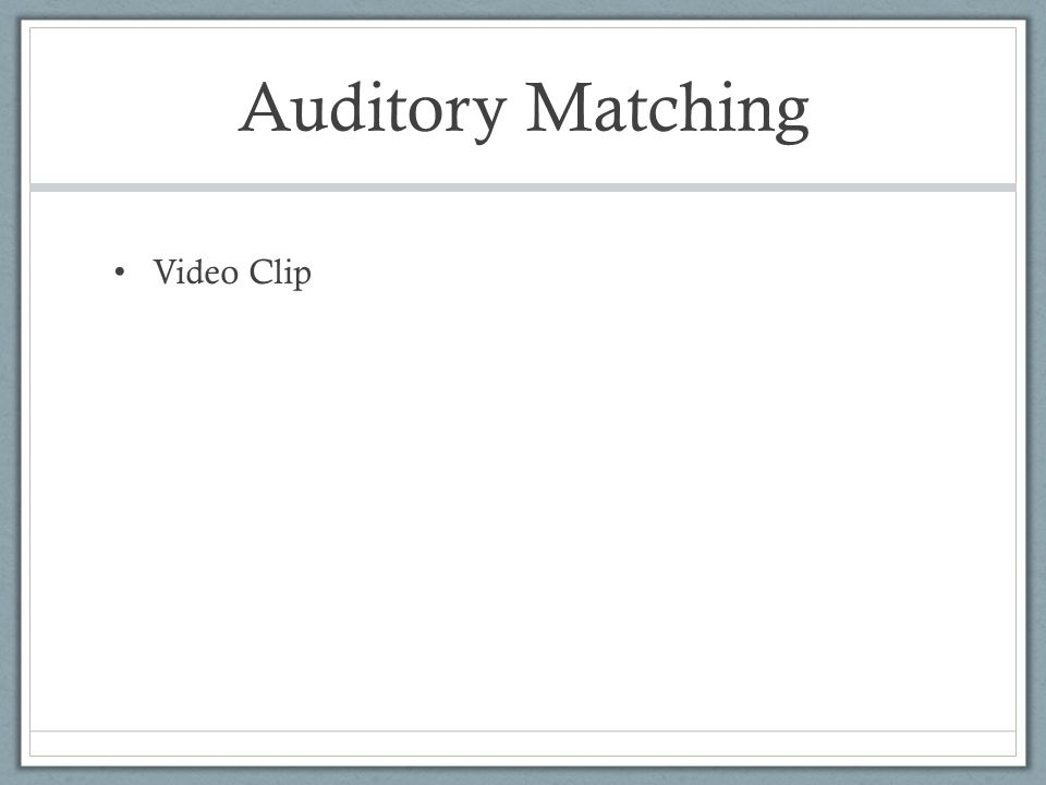 Auditory Matching Video Clip