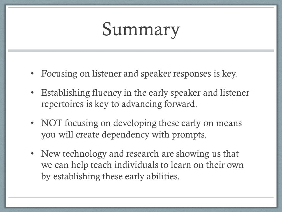 Summary Focusing on listener and speaker responses is key.