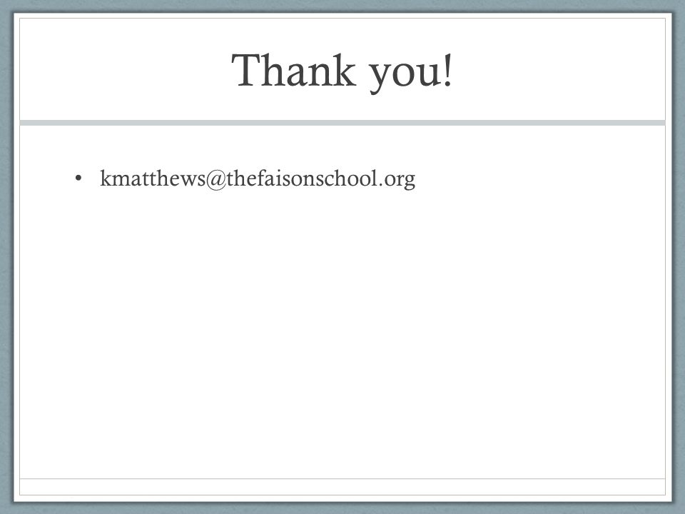 Thank you! kmatthews@thefaisonschool.org