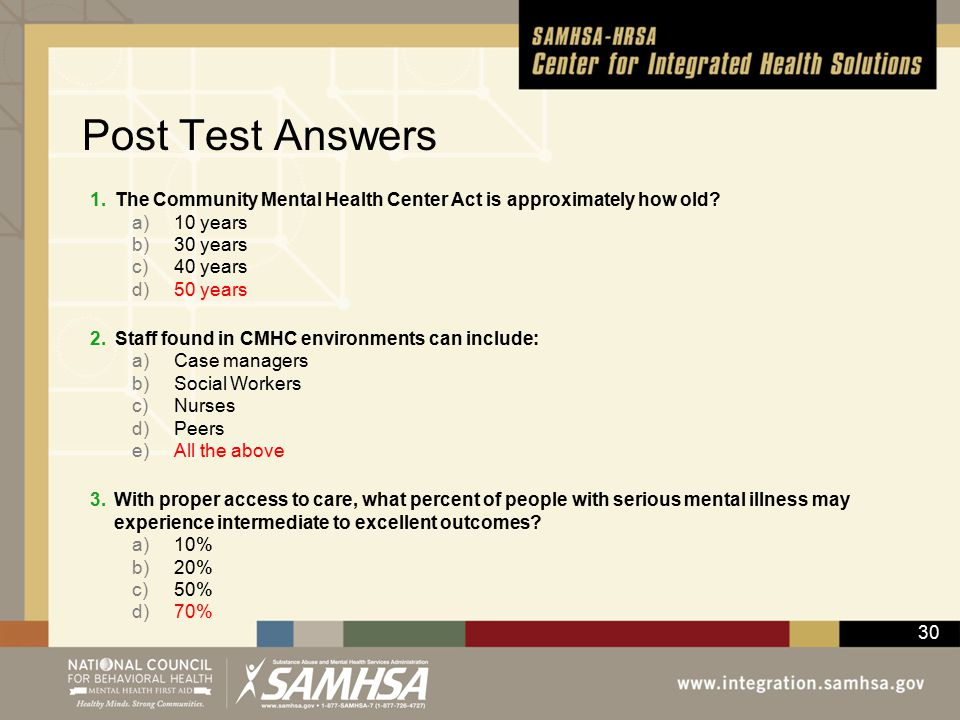 30 Post Test Answers 1.The Community Mental Health Center Act is approximately how old.
