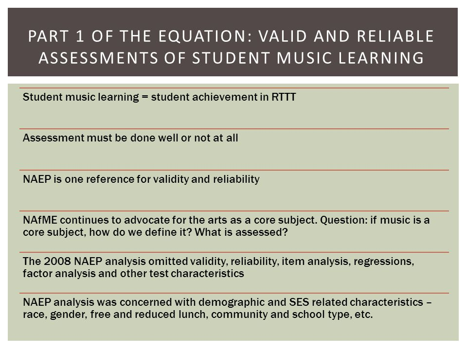 Student music learning = student achievement in RTTT Assessment must be done well or not at all NAEP is one reference for validity and reliability NAfME continues to advocate for the arts as a core subject.