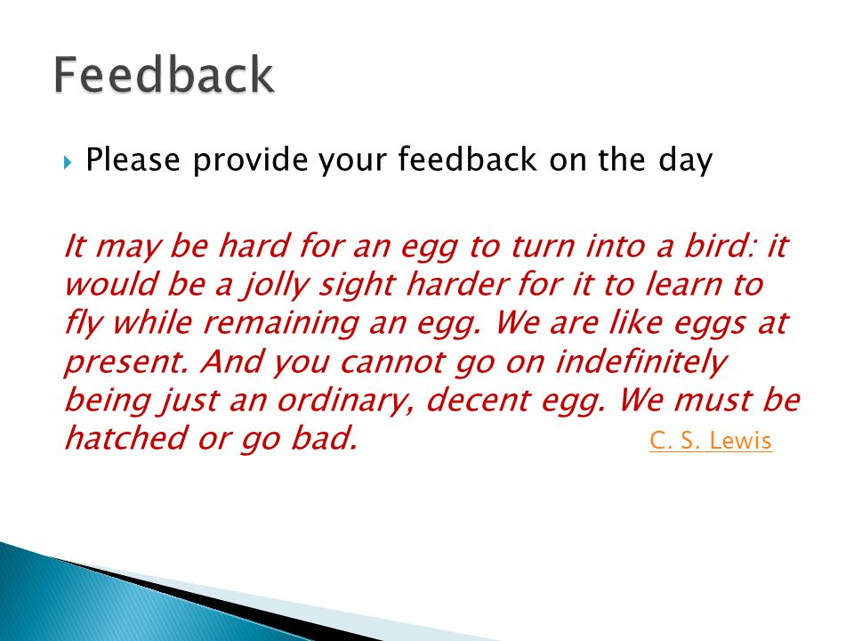  Please provide your feedback on the day It may be hard for an egg to turn into a bird: it would be a jolly sight harder for it to learn to fly while remaining an egg.