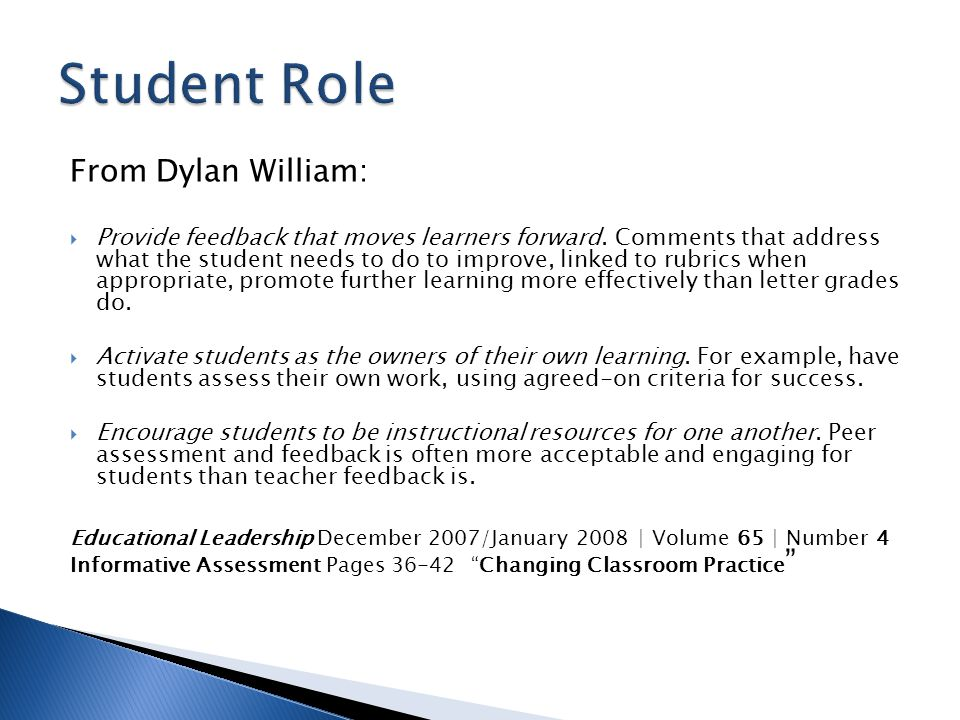 From Dylan William:  Provide feedback that moves learners forward.