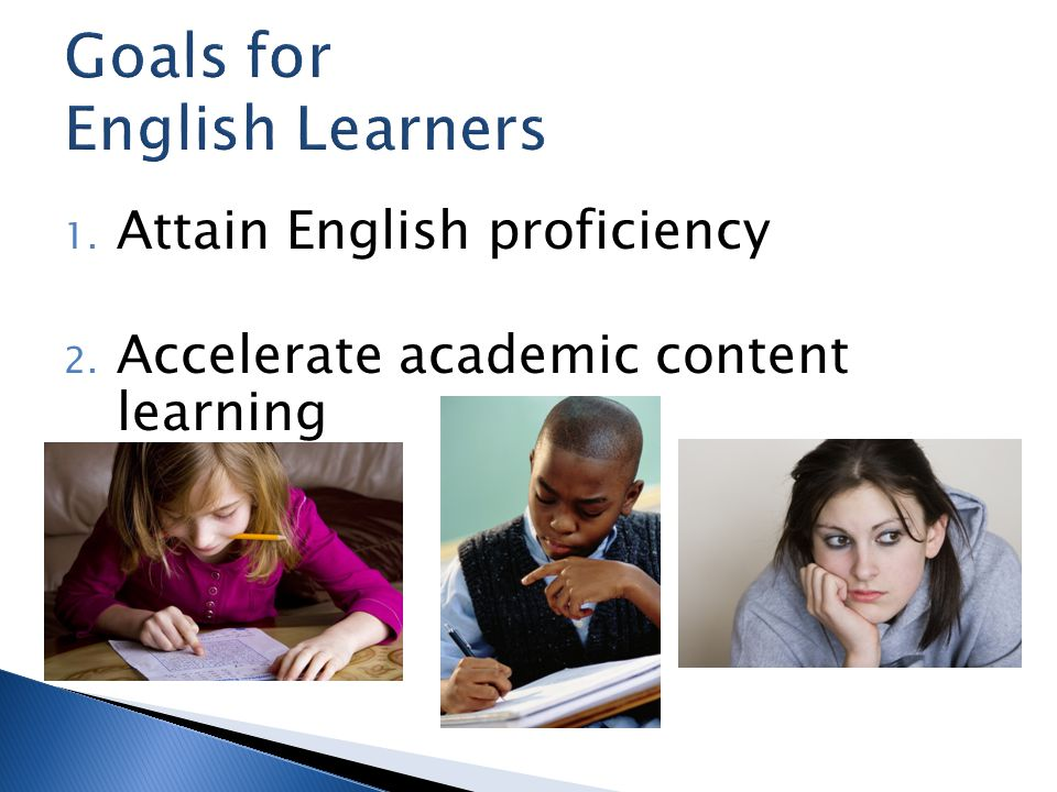 1. Attain English proficiency 2. Accelerate academic content learning
