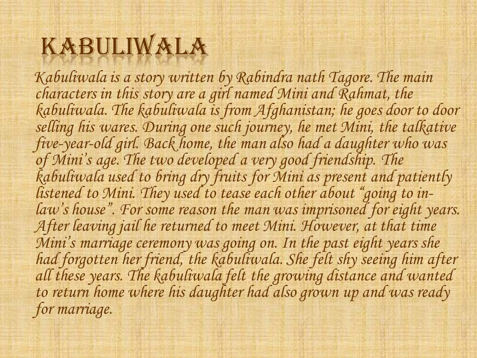 Kabuliwala is a story written by Rabindra nath Tagore.