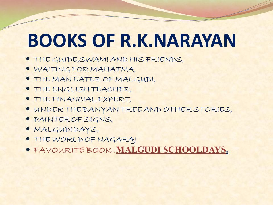 BOOKS OF R.K.NARAYAN THE GUIDE,SWAMI AND HIS FRIENDS, WAITING FOR MAHATMA, THE MAN EATER OF MALGUDI, THE ENGLISH TEACHER, THE FINANCIAL EXPERT, UNDER THE BANYAN TREE AND OTHER STORIES, PAINTER OF SIGNS, MALGUDI DAYS, THE WORLD OF NAGARAJ FAVOURITE BOOK : MALGUDI SCHOOLDAYS.