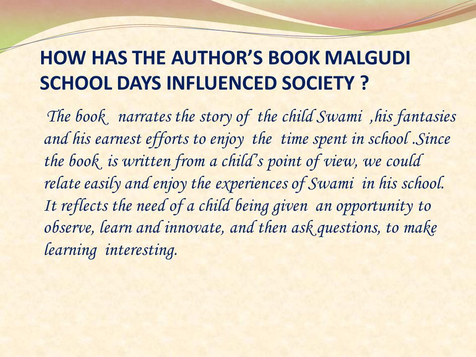 HOW HAS THE AUTHOR'S BOOK MALGUDI SCHOOL DAYS INFLUENCED SOCIETY .