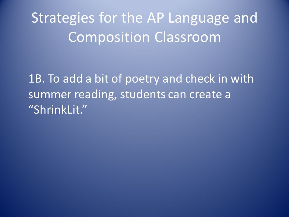 """Strategies for the AP Language and Composition Classroom 1B. To add a bit of poetry and check in with summer reading, students can create a """"ShrinkLit"""