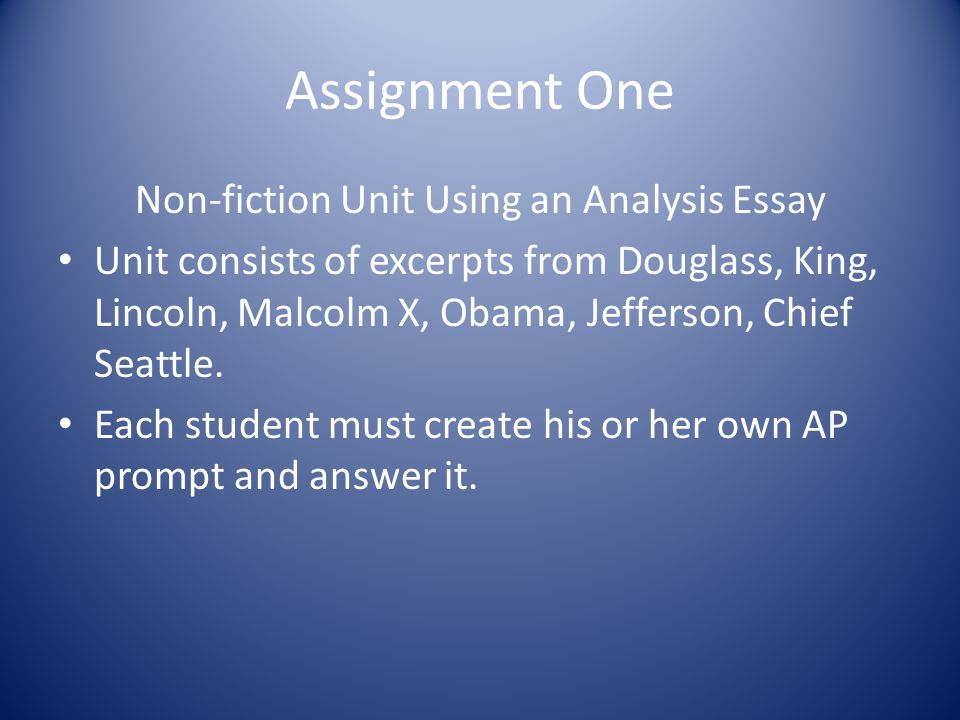 Assignment One Non-fiction Unit Using an Analysis Essay Unit consists of excerpts from Douglass, King, Lincoln, Malcolm X, Obama, Jefferson, Chief Sea
