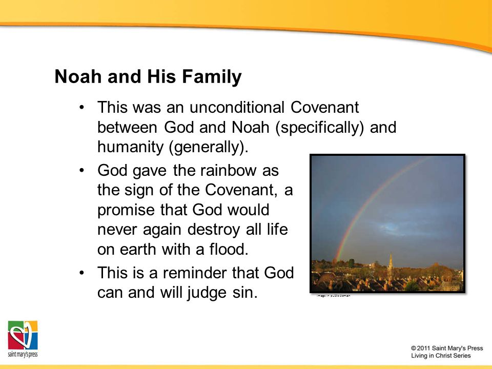 Noah and His Family This was an unconditional Covenant between God and Noah (specifically) and humanity (generally).
