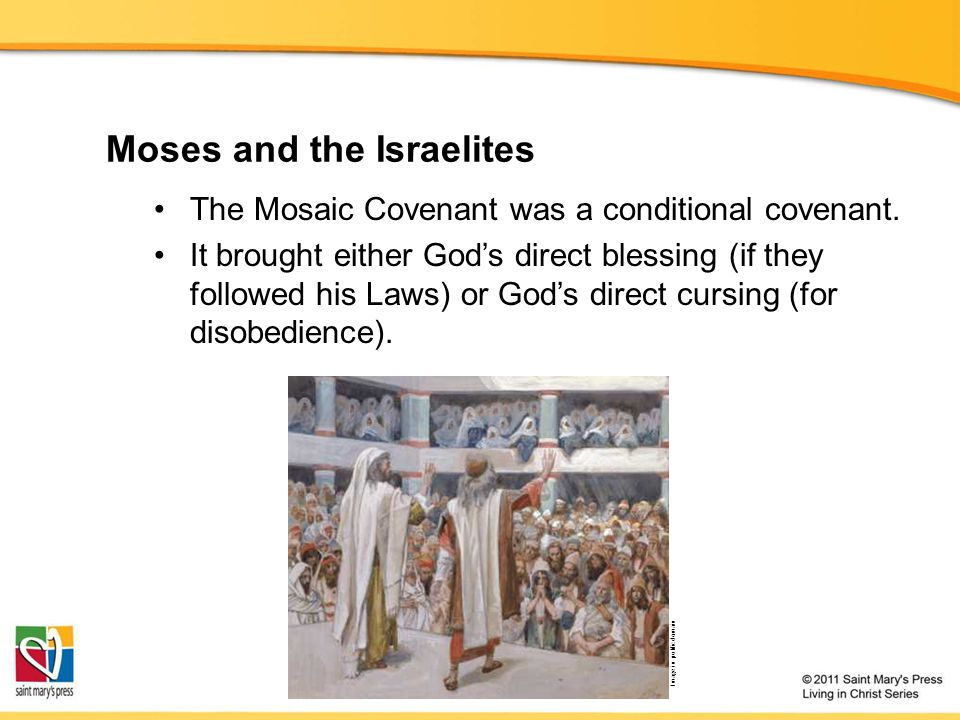 Moses and the Israelites The Mosaic Covenant was a conditional covenant.