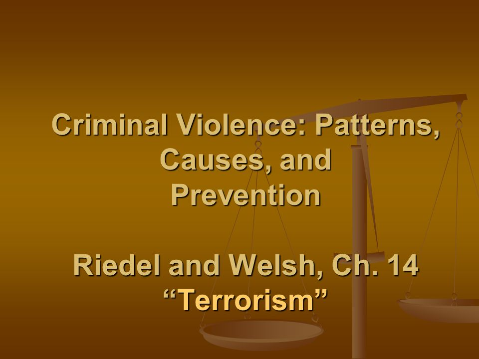 OUTLINE Patterns and Trends Patterns and Trends A Brief History of Terrorism A Brief History of Terrorism State-Sponsored Terrorism State-Sponsored Terrorism Terrorist Tactics Terrorist Tactics Types of Terrorists Types of Terrorists Terrorist Incidents Terrorist Incidents Explanations Explanations Strain Theory Strain Theory Social Learning Theory Social Learning Theory Conflict Theory Conflict Theory Interventions Interventions The 9/11 Report: A Global Strategy The 9/11 Report: A Global Strategy The Patriot Act The Patriot Act Military Action Military Action Diplomacy and International Cooperation Diplomacy and International Cooperation Conclusion Conclusion